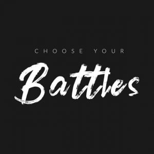 Choose your Battles!!